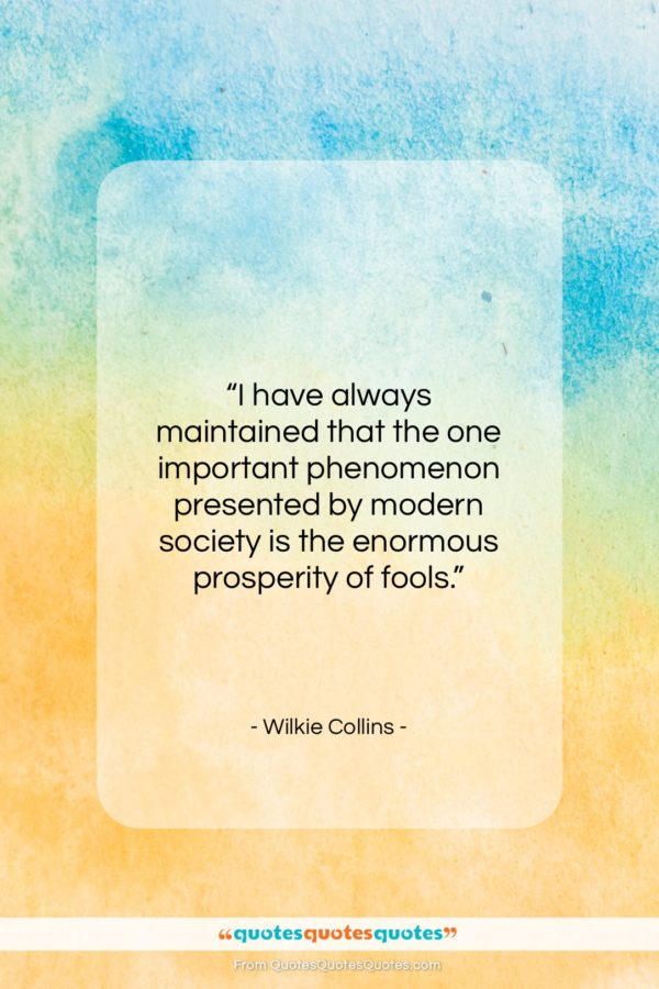 """Wilkie Collins quote: """"I have always maintained that the one…""""- at QuotesQuotesQuotes.com"""