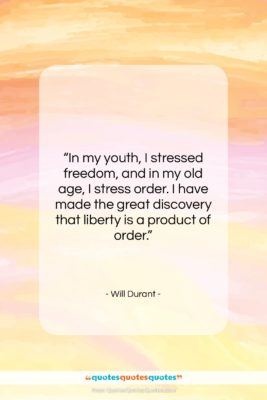 """Will Durant quote: """"In my youth, I stressed freedom, and…""""- at QuotesQuotesQuotes.com"""