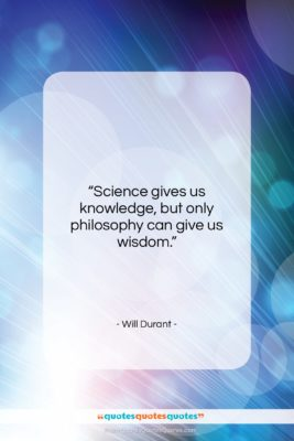 """Will Durant quote: """"Science gives us knowledge, but only philosophy…""""- at QuotesQuotesQuotes.com"""