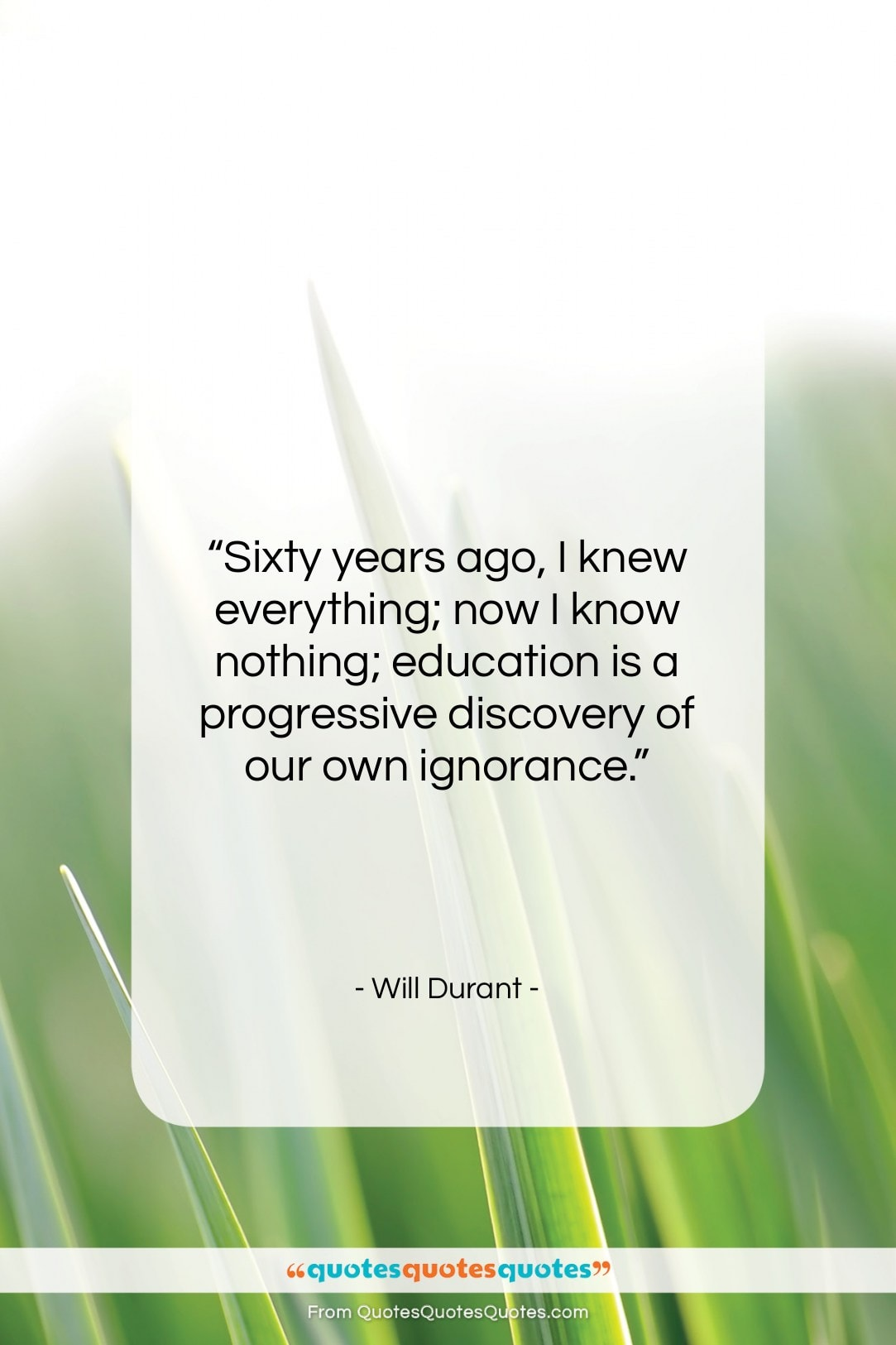 """Will Durant quote: """"Sixty years ago, I knew everything; now…""""- at QuotesQuotesQuotes.com"""