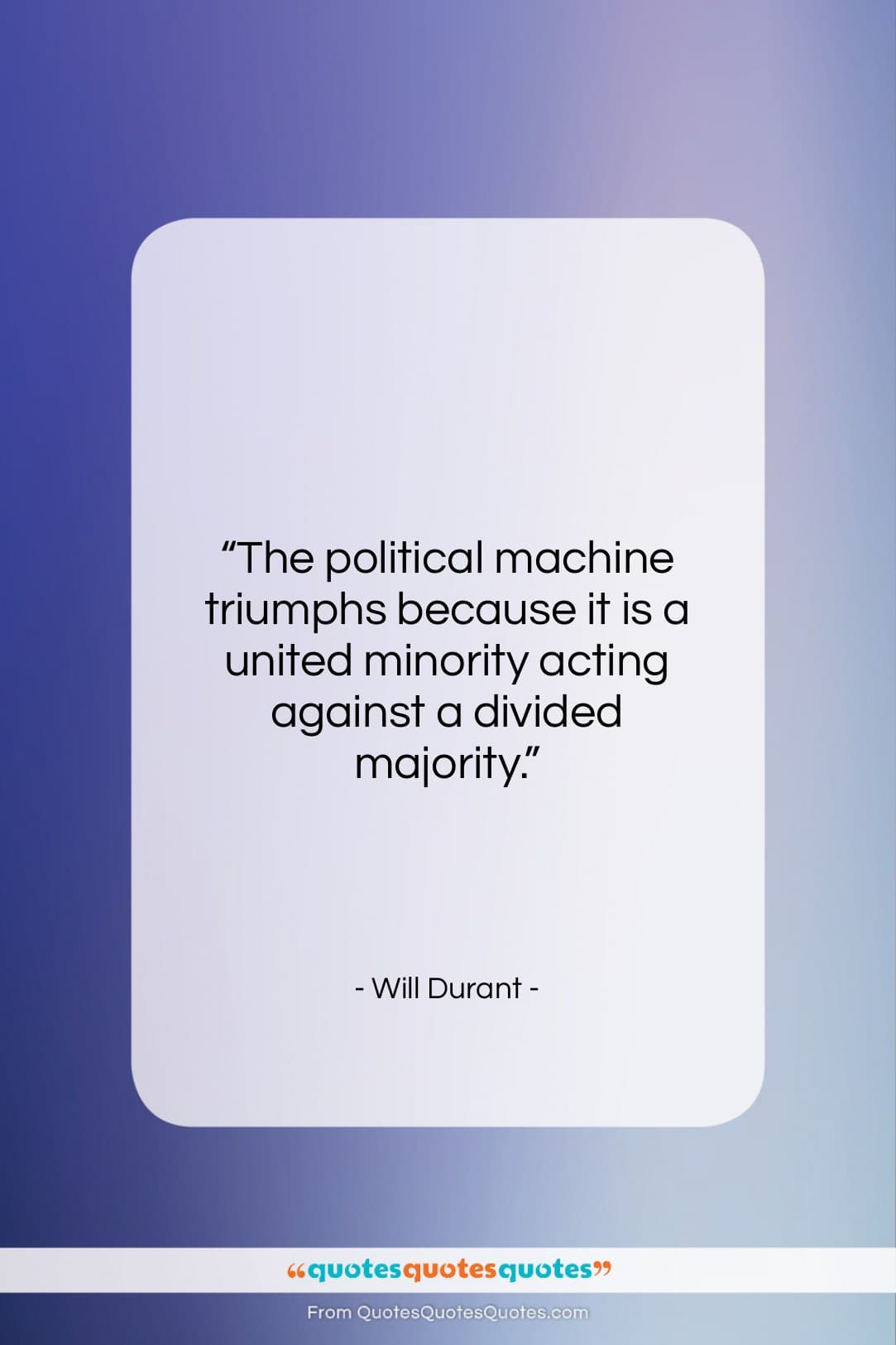 """Will Durant quote: """"The political machine triumphs because it is…""""- at QuotesQuotesQuotes.com"""