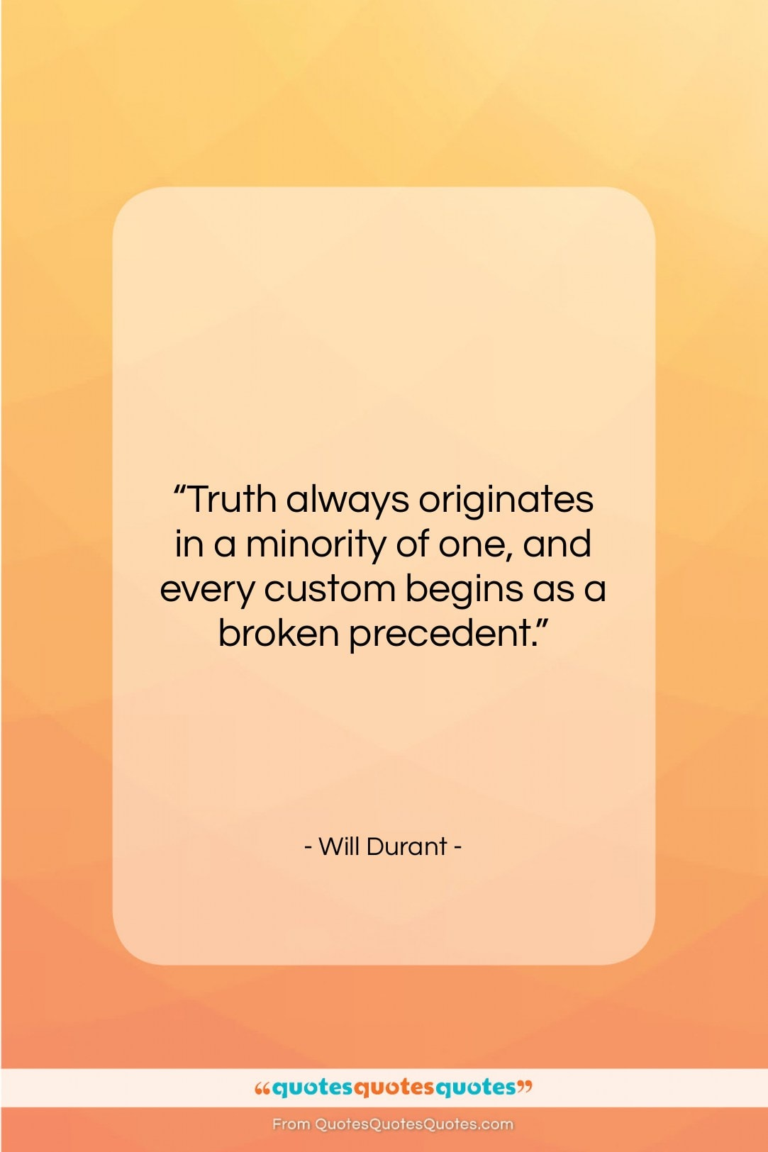 "Will Durant quote: ""Truth always originates in a minority of…""- at QuotesQuotesQuotes.com"