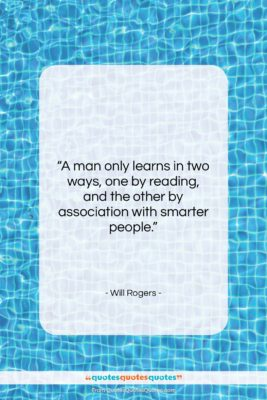 "Will Rogers quote: ""A man only learns in two ways,…""- at QuotesQuotesQuotes.com"