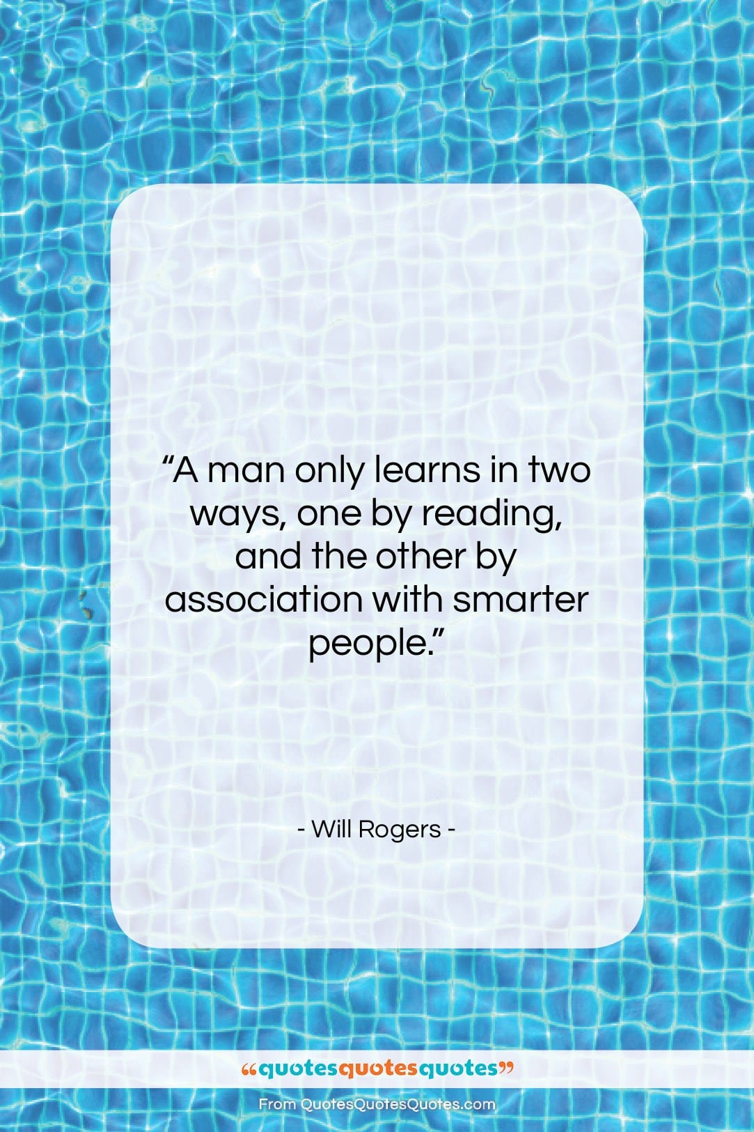 """Will Rogers quote: """"A man only learns in two ways,…""""- at QuotesQuotesQuotes.com"""
