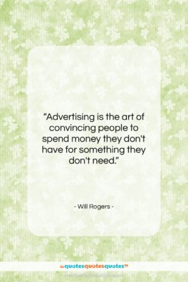 """Will Rogers quote: """"Advertising is the art of convincing people…""""- at QuotesQuotesQuotes.com"""