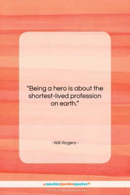 """Will Rogers quote: """"Being a hero is about the shortest-lived…""""- at QuotesQuotesQuotes.com"""