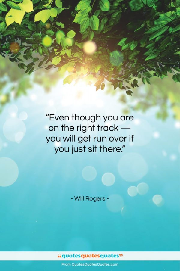 """Will Rogers quote: """"Even though you are on the right track…""""- at QuotesQuotesQuotes.com"""