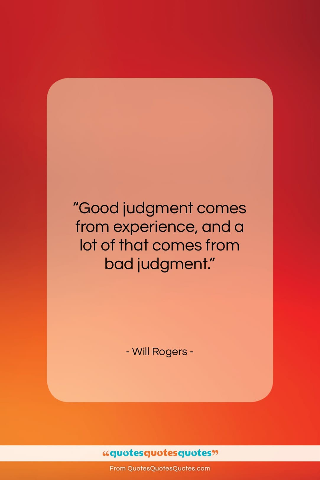 """Will Rogers quote: """"Good judgment comes from experience, and a…""""- at QuotesQuotesQuotes.com"""