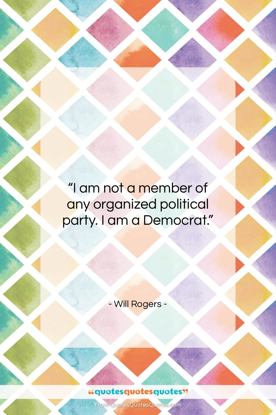 """Will Rogers quote: """"I am not a member of any…""""- at QuotesQuotesQuotes.com"""