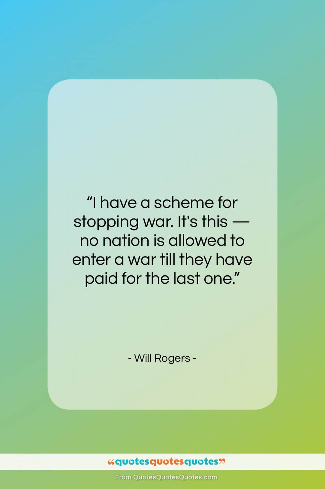 """Will Rogers quote: """"I have a scheme for stopping war….""""- at QuotesQuotesQuotes.com"""