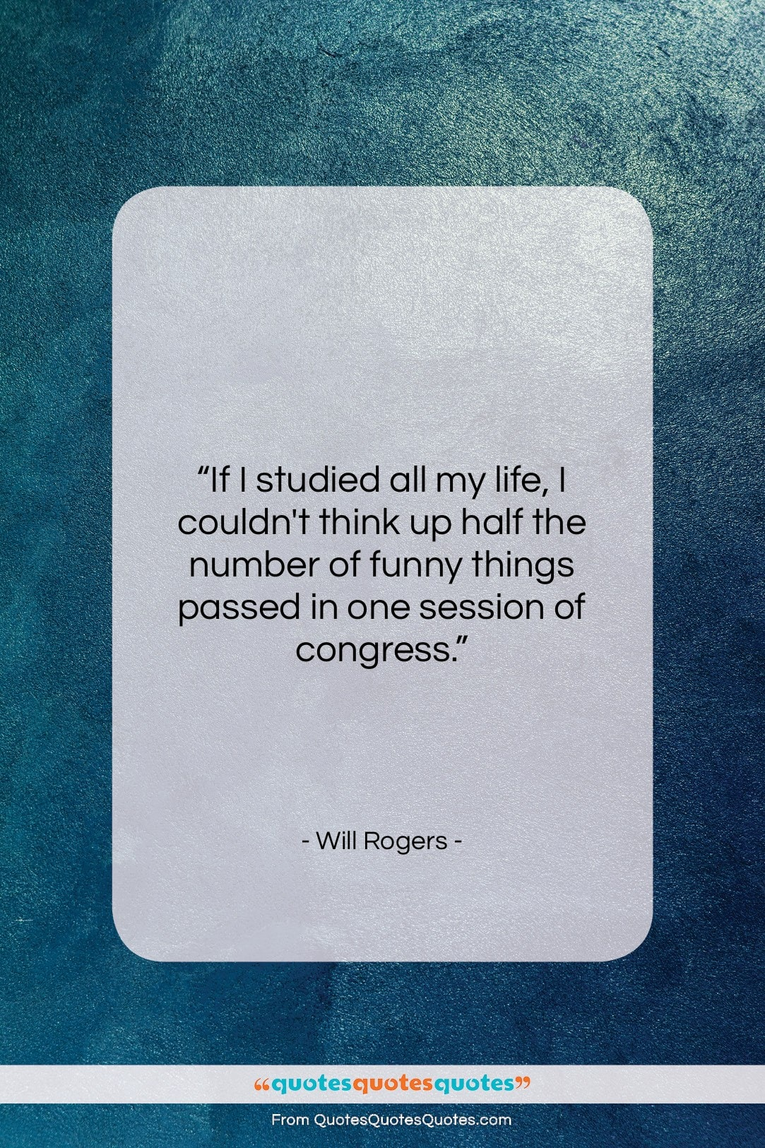 """Will Rogers quote: """"If I studied all my life, I…""""- at QuotesQuotesQuotes.com"""