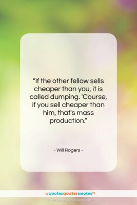 """Will Rogers quote: """"If the other fellow sells cheaper than…""""- at QuotesQuotesQuotes.com"""
