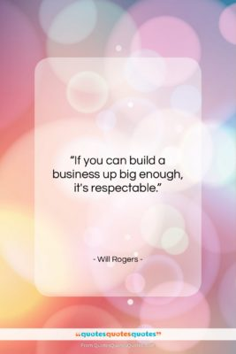 """Will Rogers quote: """"If you can build a business up…""""- at QuotesQuotesQuotes.com"""