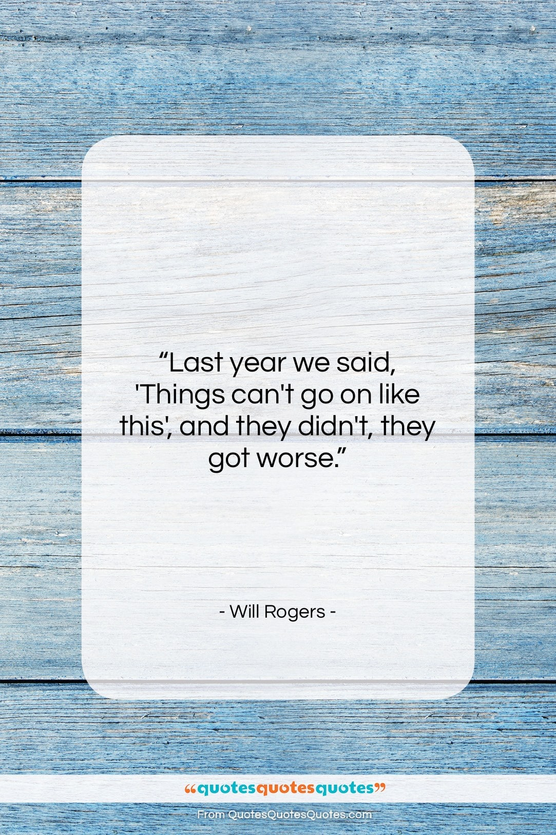 """Will Rogers quote: """"Last year we said, 'Things can't go…""""- at QuotesQuotesQuotes.com"""