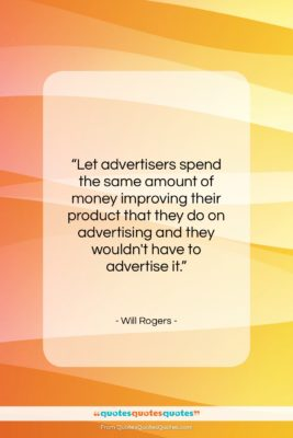 "Will Rogers quote: ""Let advertisers spend the same amount of…""- at QuotesQuotesQuotes.com"
