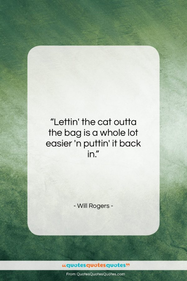 """Will Rogers quote: """"Lettin' the cat outta the bag is…""""- at QuotesQuotesQuotes.com"""