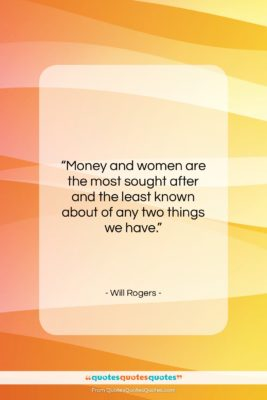 "Will Rogers quote: ""Money and women are the most sought…""- at QuotesQuotesQuotes.com"