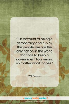 """Will Rogers quote: """"On account of being a democracy and…""""- at QuotesQuotesQuotes.com"""