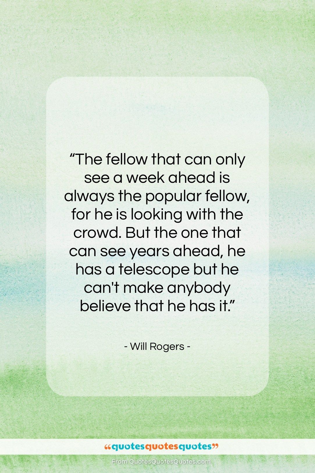 """Will Rogers quote: """"The fellow that can only see a…""""- at QuotesQuotesQuotes.com"""