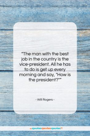 "Will Rogers quote: ""The man with the best job in…""- at QuotesQuotesQuotes.com"