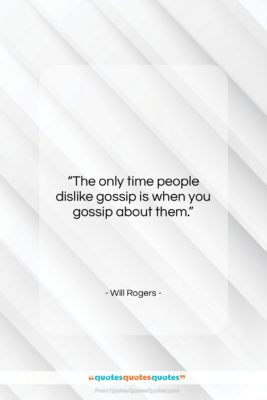 """Will Rogers quote: """"The only time people dislike gossip is…""""- at QuotesQuotesQuotes.com"""