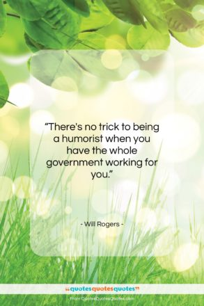 """Will Rogers quote: """"There's no trick to being a humorist…""""- at QuotesQuotesQuotes.com"""