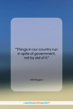 """Will Rogers quote: """"Things in our country run in spite…""""- at QuotesQuotesQuotes.com"""