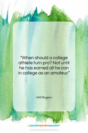 """Will Rogers quote: """"When should a college athlete turn pro?…""""- at QuotesQuotesQuotes.com"""