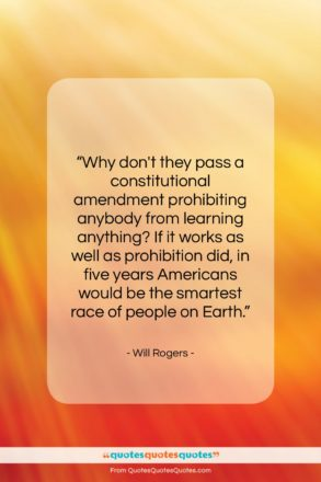 """Will Rogers quote: """"Why don't they pass a constitutional amendment…""""- at QuotesQuotesQuotes.com"""