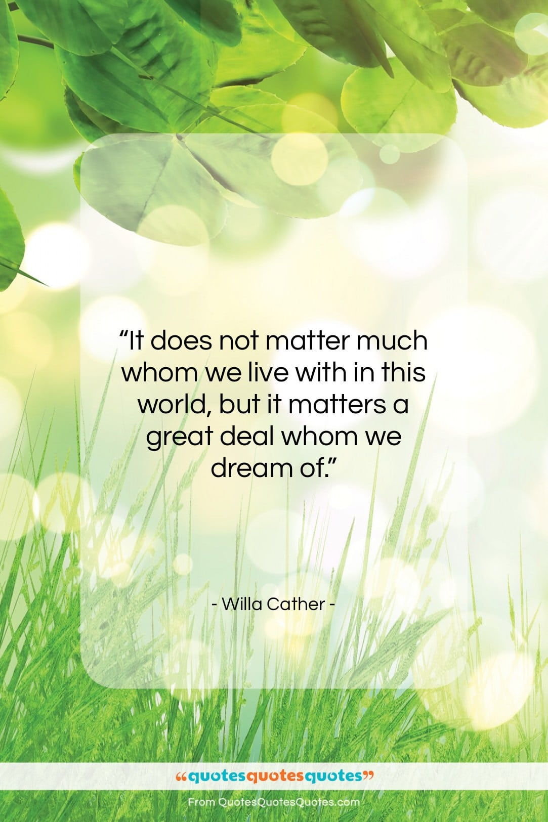 """Willa Cather quote: """"It does not matter much whom we…""""- at QuotesQuotesQuotes.com"""