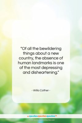 """Willa Cather quote: """"Of all the bewildering things about a…""""- at QuotesQuotesQuotes.com"""