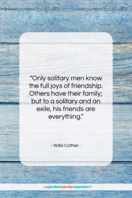 """Willa Cather quote: """"Only solitary men know the full joys…""""- at QuotesQuotesQuotes.com"""