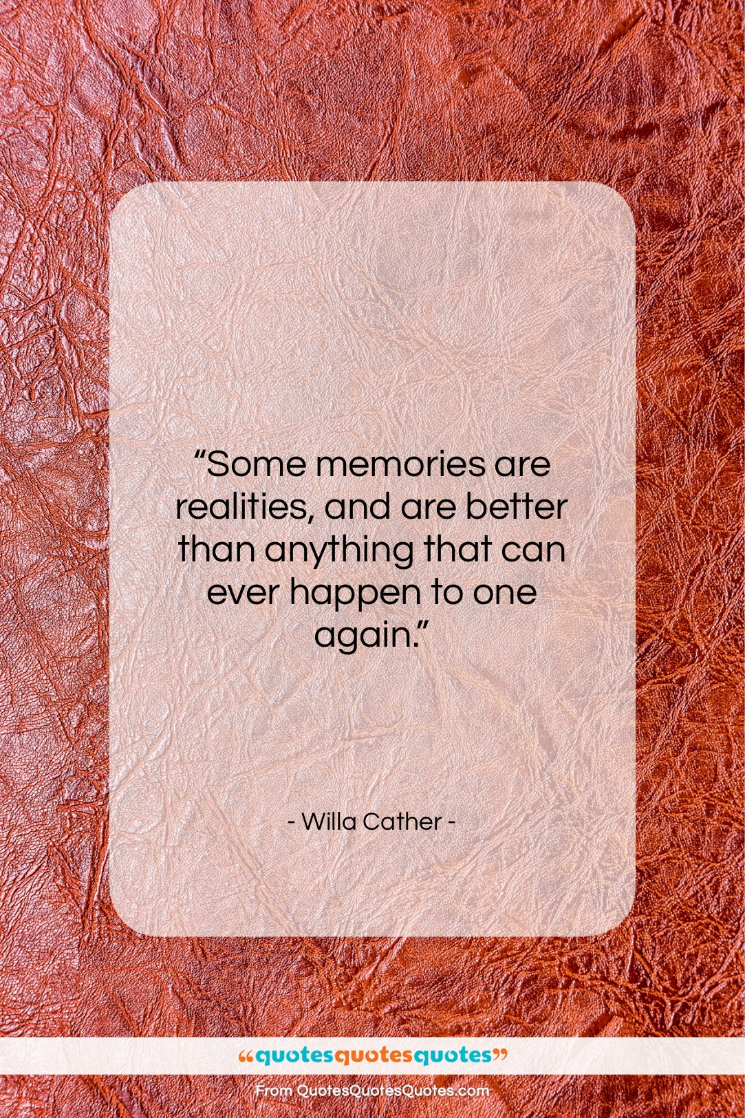 "Willa Cather quote: ""Some memories are realities, and are better…""- at QuotesQuotesQuotes.com"