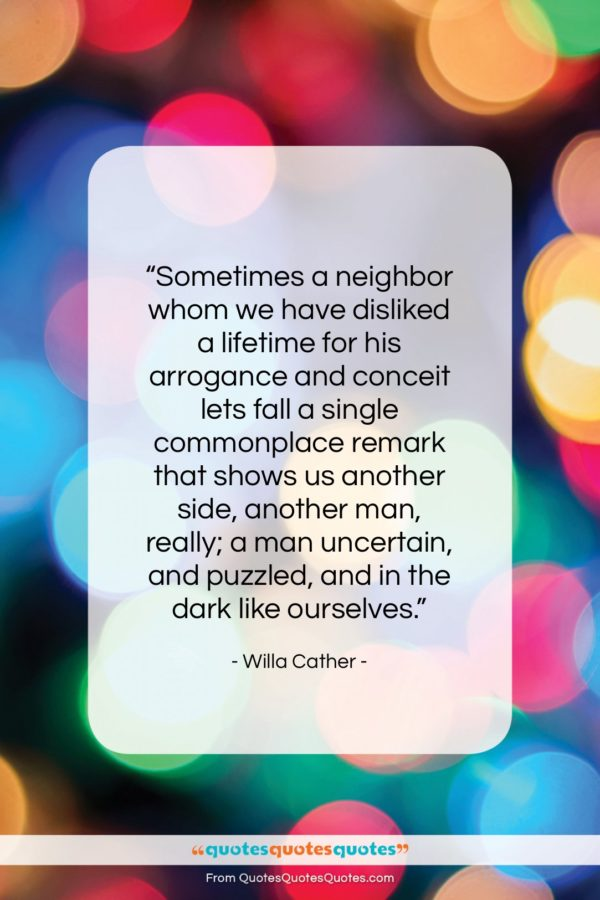 """Willa Cather quote: """"Sometimes a neighbor whom we have disliked…""""- at QuotesQuotesQuotes.com"""