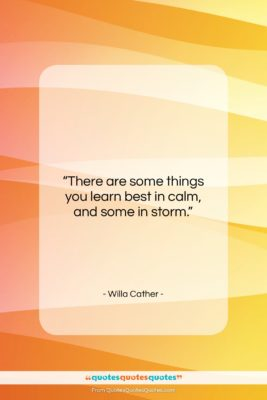 """Willa Cather quote: """"There are some things you learn best…""""- at QuotesQuotesQuotes.com"""