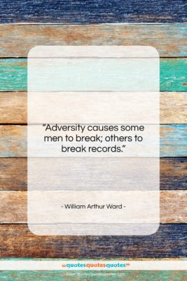 """William Arthur Ward quote: """"Adversity causes some men to break; others…""""- at QuotesQuotesQuotes.com"""