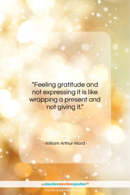 """William Arthur Ward quote: """"Feeling gratitude and not expressing it is…""""- at QuotesQuotesQuotes.com"""