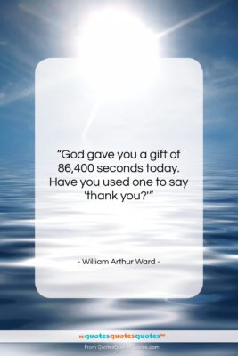 """William Arthur Ward quote: """"God gave you a gift of 86,400…""""- at QuotesQuotesQuotes.com"""