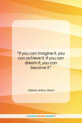 "William Arthur Ward quote: ""If you can imagine it, you can…""- at QuotesQuotesQuotes.com"