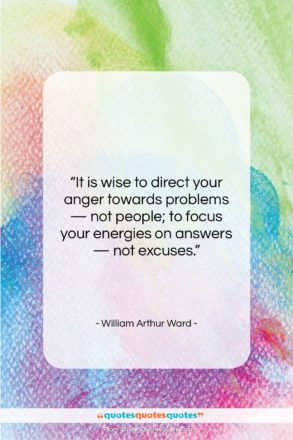 """William Arthur Ward quote: """"It is wise to direct your anger…""""- at QuotesQuotesQuotes.com"""