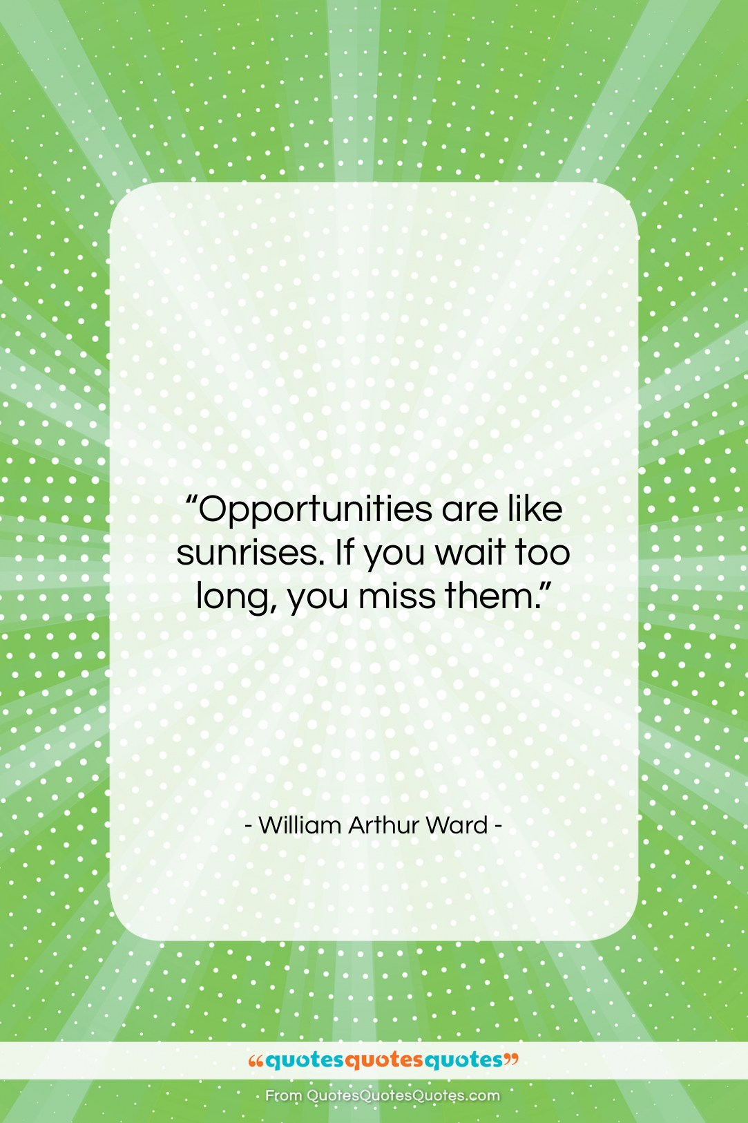 """William Arthur Ward quote: """"Opportunities are like sunrises. If you wait…""""- at QuotesQuotesQuotes.com"""