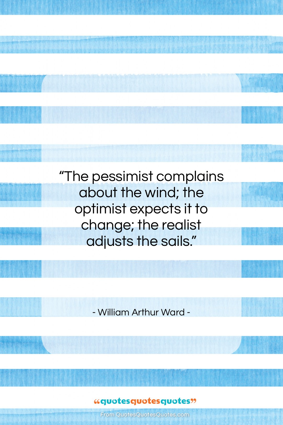 """William Arthur Ward quote: """"The pessimist complains about the wind; the…""""- at QuotesQuotesQuotes.com"""
