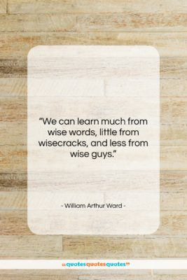 """William Arthur Ward quote: """"We can learn much from wise words…""""- at QuotesQuotesQuotes.com"""