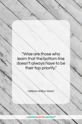 """William Arthur Ward quote: """"Wise are those who learn that the…""""- at QuotesQuotesQuotes.com"""