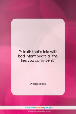 """William Blake quote: """"A truth that's told with bad intent…""""- at QuotesQuotesQuotes.com"""
