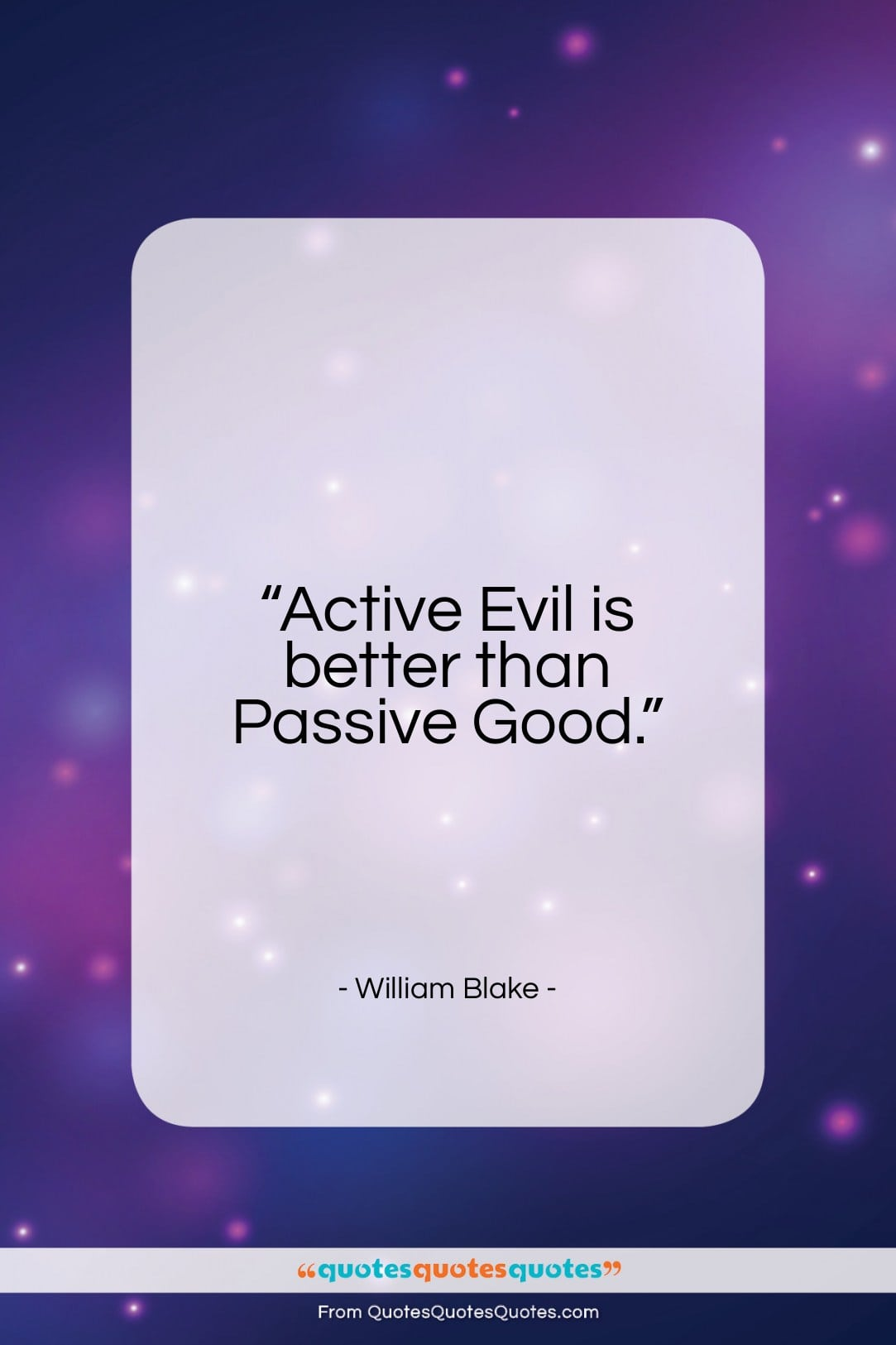 """William Blake quote: """"Active Evil is better than Passive Good…""""- at QuotesQuotesQuotes.com"""