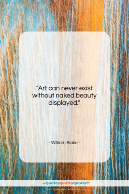 "William Blake quote: ""Art can never exist without naked beauty…""- at QuotesQuotesQuotes.com"