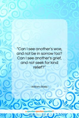 """William Blake quote: """"Can I see another's woe, and not…""""- at QuotesQuotesQuotes.com"""