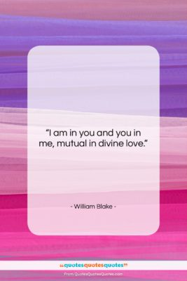 """William Blake quote: """"I am in you and you in…""""- at QuotesQuotesQuotes.com"""