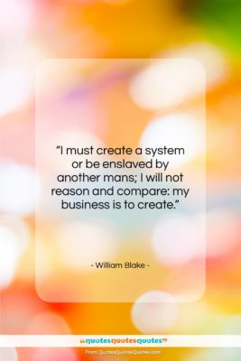 "William Blake quote: ""I must create a system or be…""- at QuotesQuotesQuotes.com"
